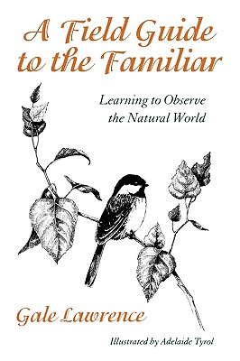 A Field Guide to the Familiar By Lawrence, Gale/ Murphy, Adelaide/ Tyrol, Adelaide